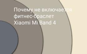 Почему не включается фитнес-браслет Xiaomi Mi Band 4